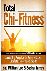 Total Chi Fitness - Meridian Stretching Exercises for Ultimate Immunity, Performance and Health (Chi Powers for Modern Age Book 2) Kindle Edition