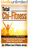 Total Chi Fitness - Meridian Stretching Exercises for Ultimate Fitness, Performance and Health (Chi Powers for Modern Age Book 2)