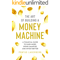 The Art of Building a Money Machine: A Financial Guide to Earn More, Spend Smarter, and Invest Better
