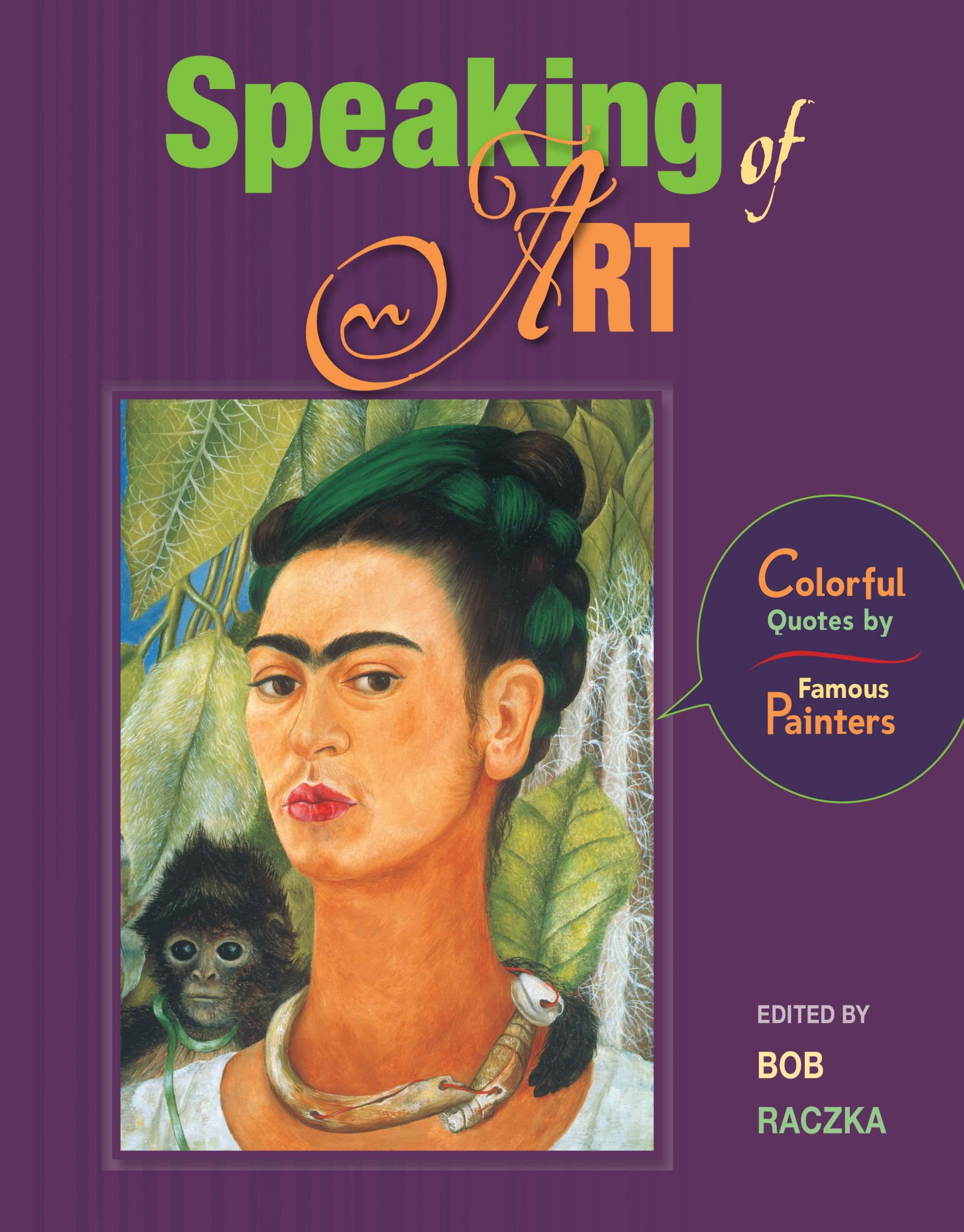 - Speaking Of Art: Colorful Quotes By Famous Painters (Bob Raczka's