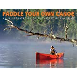 Paddle Your Own Canoe: An Illustrated Guide to the Art of Canoeing