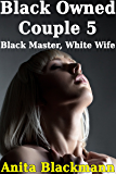 Black Owned Couple 5: Black Master, White Wife (Interracial, Cuckold, Reluctant) (English Edition)