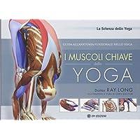 I muscoli chiave dello yoga. Guida all'anatomia funzionale nello yoga