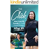 The Click: How I Lost 90 Pounds & Finally Found Fitness ... After 60