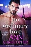 No Ordinary Love: A Journey's End Billionaire Romance (Journey's End Billionaires Book 1)
