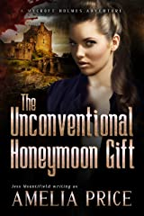 The Unconventional Honeymoon Gift (Mycroft Holmes Adventures Book 7) Kindle Edition