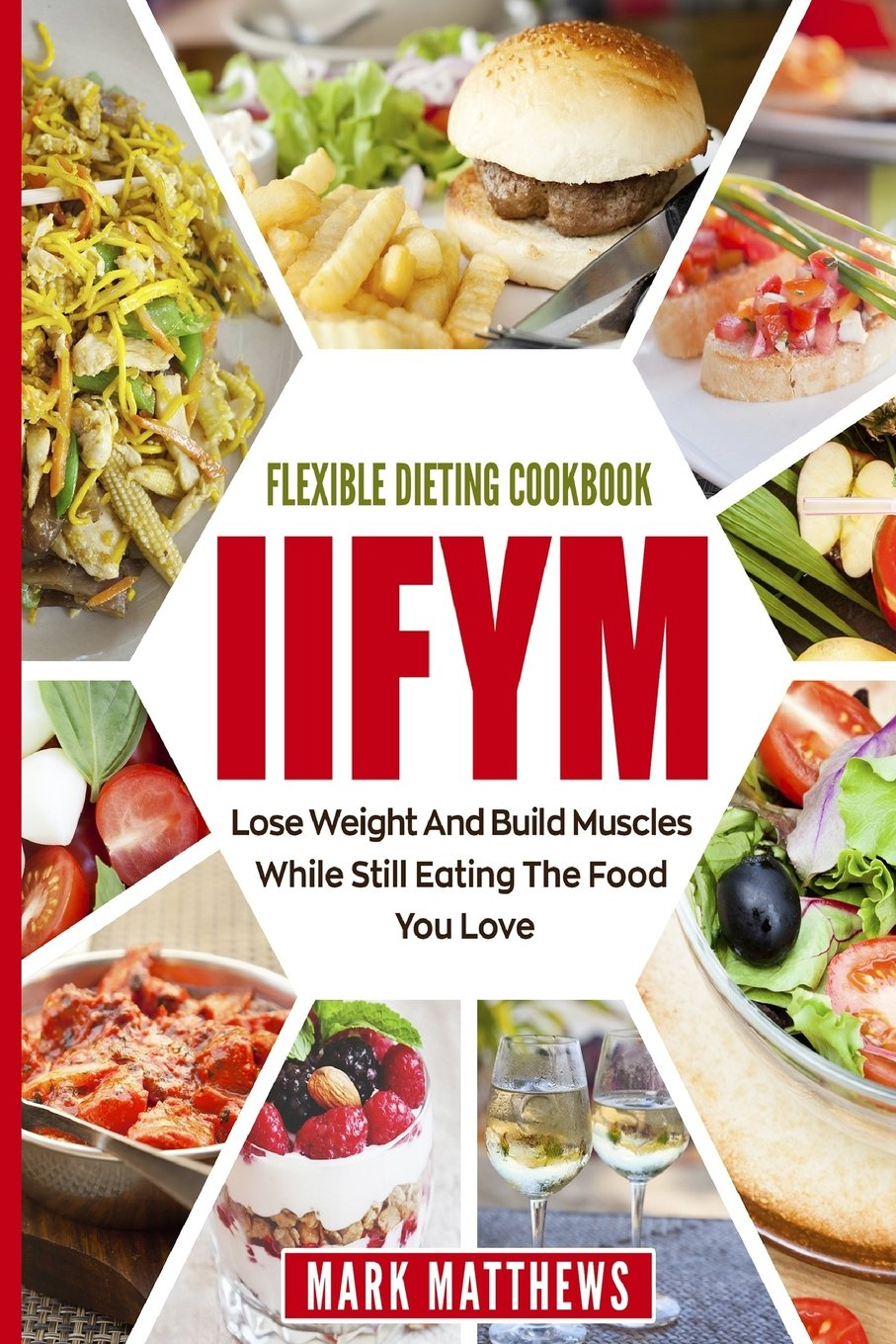 IIFYM & Flexible Dieting Cookbook: Lose Weight and Build Muscles While Still Eating The Food You Love (Macro Diet) PDF