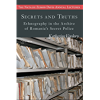 Secrets and Truths: Ethnography in the Archive of Romania's Secret Police (The Natalie Zemon Davis Annual Lecture Series Book 7)