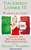 Italienisch Lernen III mit Paralleltext - Leichte bis Mittelschwere Kurzgeschichten (Deutsch - Italienisch) Bilingual