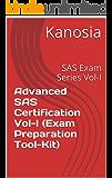 Advanced SAS Certification  Vol-I  (Exam Preparation Tool-Kit): SAS Exam Series Vol-I (English Edition)