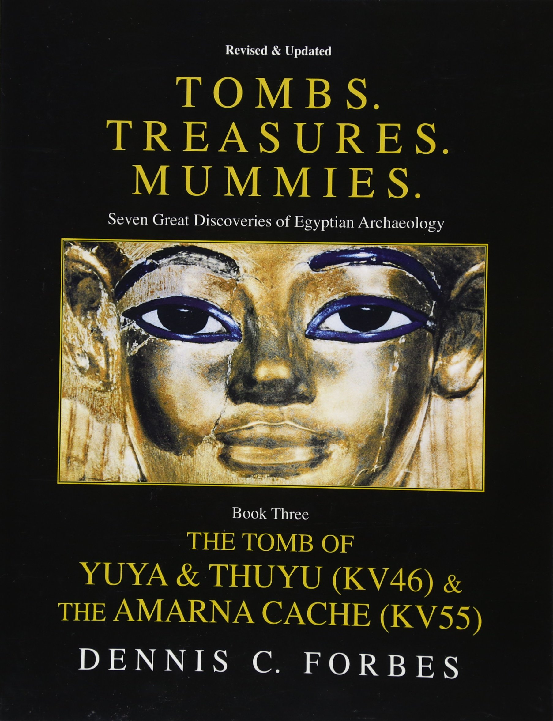 """Read Online Tombs.Treasures. Mummies. Book Three: The Tomb of Yuya & Thuyu and the """"Amarna Cache"""" pdf"""