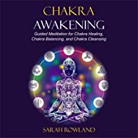 Chakra Awakening: Guided Meditation to Heal Your Body and Increase Energy with Chakra Balancing, Chakra Healing, Reiki Healing and Guided Imagery