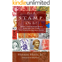 Put A Stamp On It!: Seventy-Seven Sparkling Stories Showcasing How Stamps Have Intercepted Historical Events