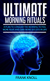 Morning Ritual: Ultimate Morning Rituals To Achieve More, Increase Income, Be More Productive, Improve Relatioships,: A plan to conquer the morning to ... for Beginners, Yoga, Running, Praying)