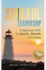 Soulful Leadership: A Spiritual Path to Health, Wealth and Love (English Edition) eBook Kindle