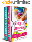 CROCHET FOR BEGINNERS : 2 BOOKS IN 1: A Complete Guide for Absolute Beginners with Picture illustrations To Learn Crocheting the Quick & Easy Way