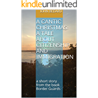 A Cantic Christmas: a tale about citizenship and immigration: a short story from the book Border Guards