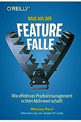 Raus aus der Feature-Falle: Wie effektives Produktmanagement echten Mehrwert schafft (German Edition) Kindle Edition