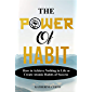 THE POWER OF HABIT: How to Achieve Nothing in Life or Create Atomic Habits of Success (English Edition)