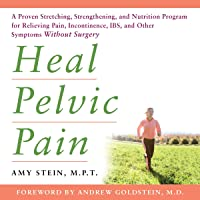 Heal Pelvic Pain: A Proven Stretching, Strengthening, and Nutrition Program for Relieving Pain, Incontinence, IBS, and…