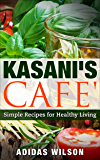Kasani's Cafe': Simple Recipes for Healthy Living