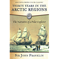 Thirty Years in the Arctic Regions: The Narrative of a Polar Explorer (Explorers Club)