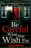 Be Careful What You Wish For: An unputdownable novel of friendship and resilience with surprising twists!
