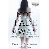 Not Fade Away: A Memoir Of Senses Lost And Found^Not Fade Away: A Memoir Of Senses Lost And Found