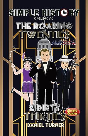 Simple History: a simple guide to the Roaring Twenties & Dirty Thirties