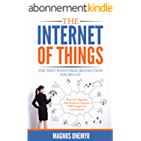 The Internet of Things – The Next Industrial Revolution Has Begun: How IoT, big data, predictive analytics, machine learning and AI will change our lives forever (English Edition)