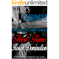 Erotica: Daddy's Punishment: First Time Taboo Rough Domination: 60 Taboo Sex Short Stories (Interracial, MMMF MMF Menage, Gang, Older Man/Younger Woman, Lesbian FFF, Dark Sex Books)