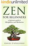 Zen: Zen For Beginners a beginners guide to Mindfulness and Meditation methods to relieve anxiety (meditation, zen buddhism, mindfulness, ying yang, zen ... peacefulness, relieve anxiety Book 1)