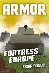 ARMOR #3, Fortress Europe: a Novel of Tank Warfare Kindle Edition