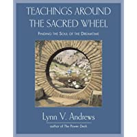 Teachings Around the Sacred Wheel: Finding the Soul of the Dreamtime