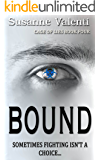 Bound: Sometimes fighting isn't a choice... (Cage of Lies Book 4)