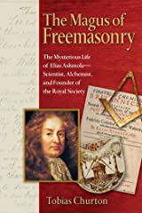 The Magus of Freemasonry: The Mysterious Life of Elias Ashmole--Scientist, Alchemist, and Founder of the Royal Society Kindle Edition