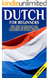 Dutch for Beginners 2nd Edition:  The Best Handbook for Learning to Speak Dutch! (Dutch, Netherlands, Holland, Dutch speaking, Speaking Dutch, Dutch Language, ... Speaking, Learning Dutch) (English Edition)
