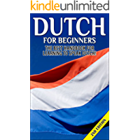 Dutch for Beginners 2nd Edition:  The Best Handbook for Learning to Speak Dutch! (Dutch, Netherlands, Holland, Dutch speaking, Speaking Dutch, Dutch Language, Dutch Speaking, Learning Dutch)