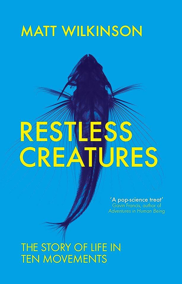 説教探偵最近Restless Creatures: The Story of Life in Ten Movements (English Edition)