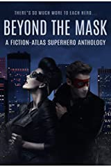 Beyond The Mask: A Fiction-Atlas Superhero Anthology Kindle Edition