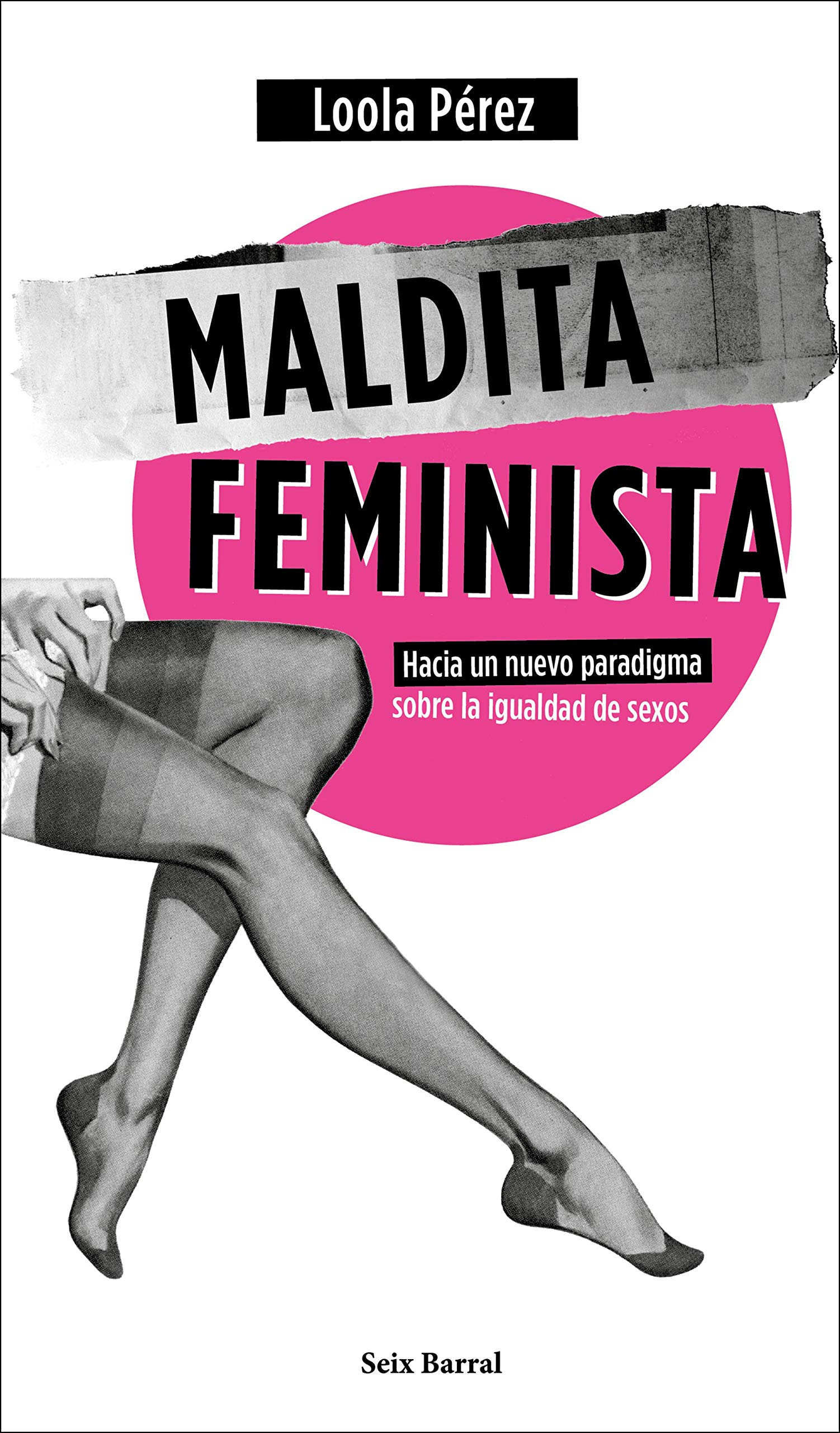 Maldita feminista: Hacia un nuevo paradigma sobre la igualdad de sexos Los Tres Mundos: Amazon.es: Pérez, Loola: Libros