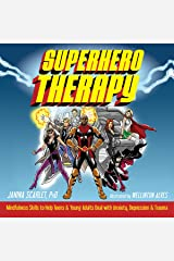 Superhero Therapy: Mindfulness Skills to Help Teens and Young Adults Deal with Anxiety, Depression, and Trauma Kindle Edition