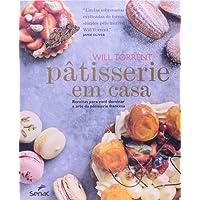 Pâtisserie em Casa. Receitas Para Você Dominar a Arte da Pâtisserie Francesa
