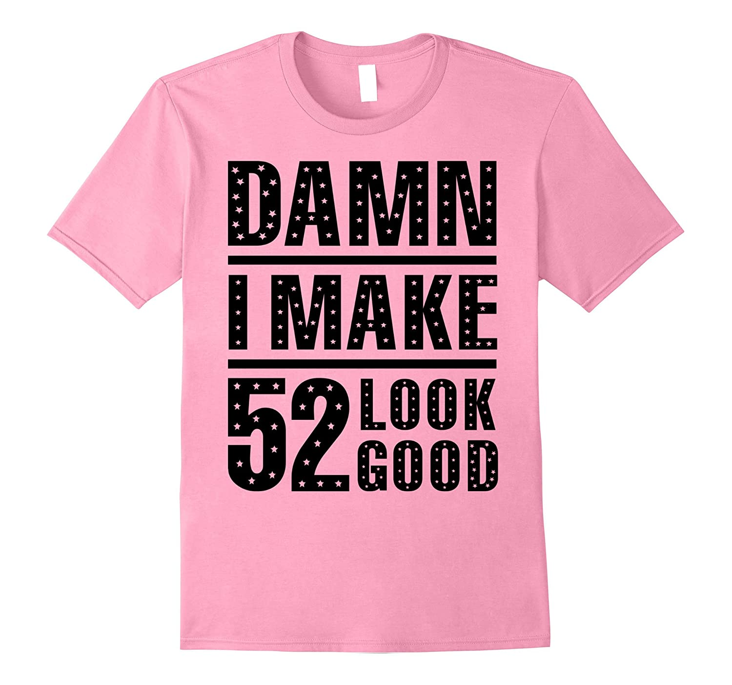 77cd72a89 Damn I Make 52 Look Good 52nd Birthday T-Shirt-PL – Polozatee