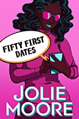 Fifty First Dates: A Crazy Beautiful Love Story Kindle Edition