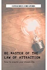 Be Master of the Law of Attraction: How To Create Your Dream Life Kindle Edition