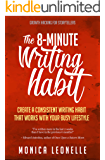 The 8-Minute Writing Habit: Create a Consistent Writing Habit That Works With Your Busy Lifestyle (Growth Hacking For Storytellers #3) (English Edition)