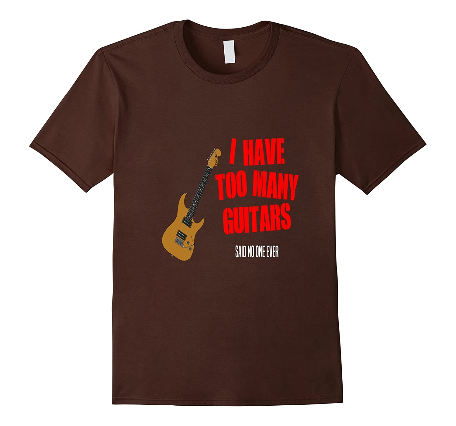 I Have Too Many Guitars Said No One Ever T-Shirt-T-Shirt