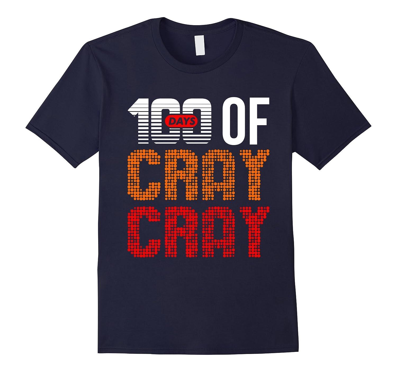 100 Days Of Cray Cray 100th Day School Kids Teacher Shirt-RT