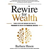 Rewire for Wealth: Three Steps Any Woman Can Take to Program Her Brain for Financial Success